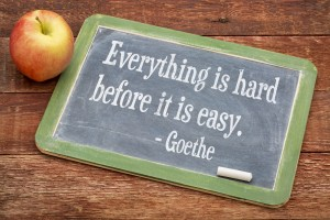 Goethe quote: Everythign is hard before it is easy.