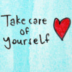 """Sign with """"Take care of yourself"""" and a heart drawing"""